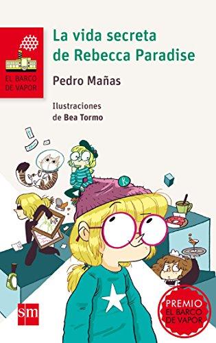 La vida secreta de Rebecca Paradise (El Barco de Vapor Roja) por Pedro Mañas Romero