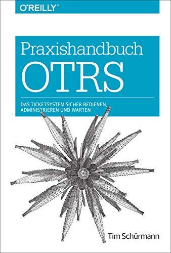 Praxishandbuch OTRS: Das Ticketsystem sicher bedienen, administrieren und warten (Animals) -