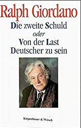 Die zweite Schuld: Oder Von der Last Deutscher zu sein