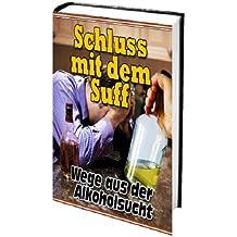 Schluss mit DEM SUFF Wege aus der Alkoholsucht