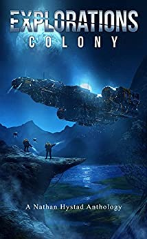 Explorations: Colony (Explorations Volume Four) by [Taylor, Dennis E., Scott, Jasper T. , DuBoff, Amy , Savage , Felix R. , Campbell, Robert M. , Whates, Ian, Bartlett, Scott, Kern, Ralph, Taylor, Tim C. , Moon, Scott, Hystad, Nathan, Algee, Scarlett R]