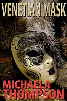 Venetian Mask: A Michaela Thompson International Thriller by [Thompson, Michaela]