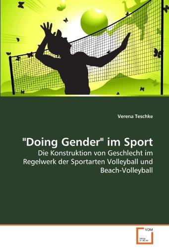 """""""Doing Gender"""" im Sport: Die Konstruktion von Geschlecht im Regelwerk der Sportarten Volleyball und Beach-Volleyball"""