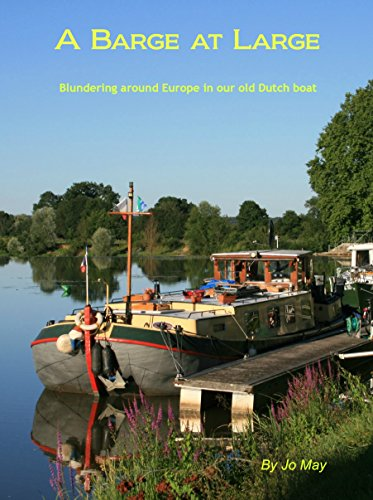 A Barge at Large: Blundering around Europe in our old Dutch boat (English Edition)