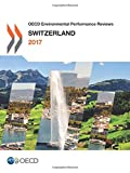 OECD Environmental Performance Reviews: Switzerland 2017: Edition 2017: Volume 2017