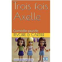 Trois fois Axelle: Comédie-puzzle