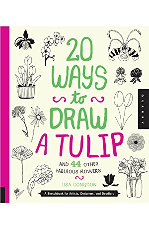 20 Ways to Draw a Tulip and 44 Other Fabulous Flowers: A Sketchbook for Artists, Designers, and Doodlers (English Edition)