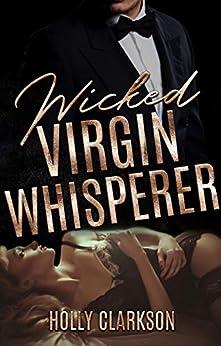 Wicked Virgin Whisperer von [Clarkson, Holly]