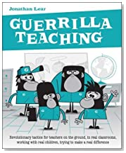 Guerrilla Teaching: Revolutionary tactics for teachers on the ground, in real classrooms, working with real children, trying to make a real difference