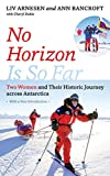 No Horizon Is So Far: Two Women and Their Historic Journey Across Antarctica