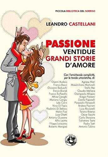 Passione: Ventidue grandi storie d'amore (Piccola Biblioteca del Sorriso)