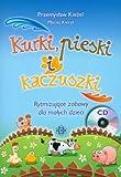 Kurki, pieski i kaczuszki z plyta CD: Rytmizujace zabawy dla malych dzieci
