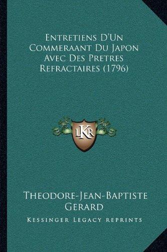 Entretiens D'Un Commeraant Du Japon Avec Des Pretres Refractaires (1796) par Theodore-Jean-Baptiste Gerard