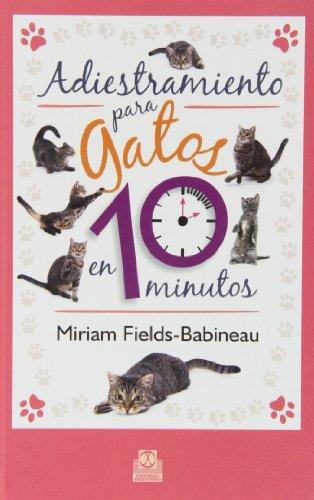 Adiestramiento Para Gatos En 10 Minutos (Animales de Compañía) por Miriam Fields-Babineau