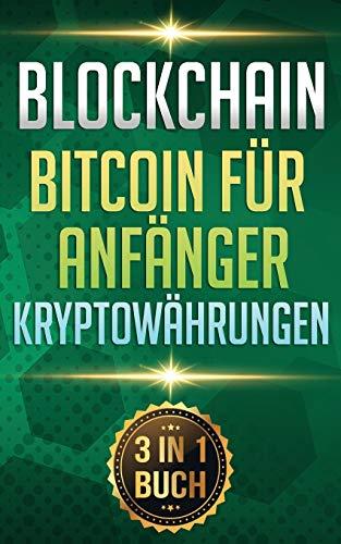 Blockchain I Bitcoin für Anfänger I Kryptowährungen: Alles über Krypto Investment, Bitcoin Wallet und Blockchain für Anfänger