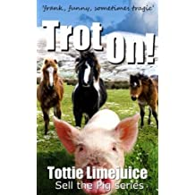 Trot On!: 'frank, funny, sometimes tragic': Volume 6 (Sell the Pig)