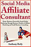Social Media Affiliate Consultant (2 Book Bundle): Home-Business Powered by Social Media Marketing Through Business Models of Affiliate Marketing and Small Business Consulting (English Edition)