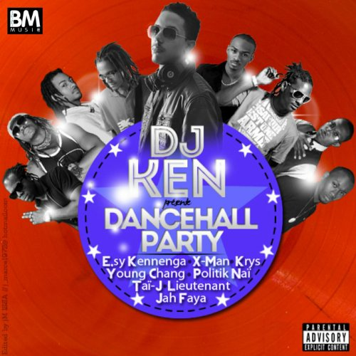 DJ Ken présente Dancehall Party (feat. X Man, Esy Kennega, Young Chang, Krys, politik Naï, Lieutenant, Jah Faya & Tai J)