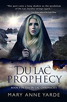 The Du Lac Prophecy: Book 4 of The Du Lac Chronicles by [Yarde, Mary Anne]