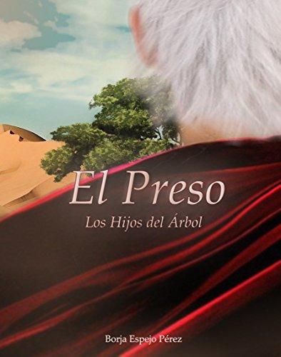 El Preso (Los Hijos del Árbol nº 1) por Borja Espejo Pérez