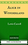 Alice in Wonderland: By Lewis Carroll - Illustrated And Unabridged