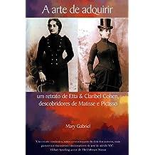 A arte de adquirir: um retrato de Etta & Claribel Cohen, descobridores de Matisse e Picasso (Portuguese Edition)