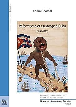 Réformisme et esclavage à Cuba: (1835-1845) par [Ghorbal, Karim]