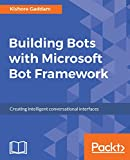 Building Bots with Microsoft Bot Framework: Creating intelligent conversational interfaces