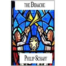 The Didache: the Oldest Church Manual called the Teaching of the Twelve Apostles by Philip Schaff (2013-06-21)