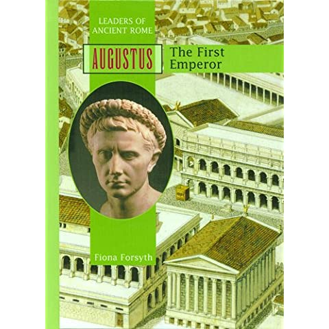 Augustus: The First Emperor (Leaders of Ancient Rome)
