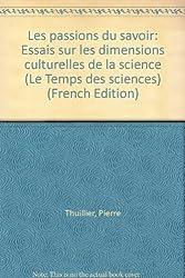 Les Passions du savoir : Essais sur les dimensions culturelles de la science