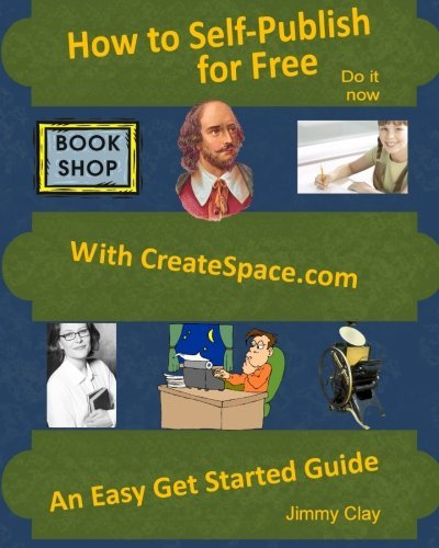 How To Self-Publish For Free With Createspace.com: An Easy Get Started Guide by Jimmy Clay (2008-10-07)