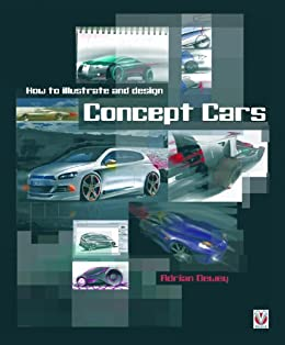How to illustrate and design Concept Cars (English Edition) von [Dewey, Adrian]