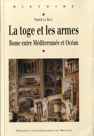 La toge et les armes : Rome entre Méditerranée et Océan par Patrick Le Roux