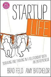 Startup Life: Surviving and Thriving in a Relationship with an Entrepreneur by Brad Feld (2013-01-14)