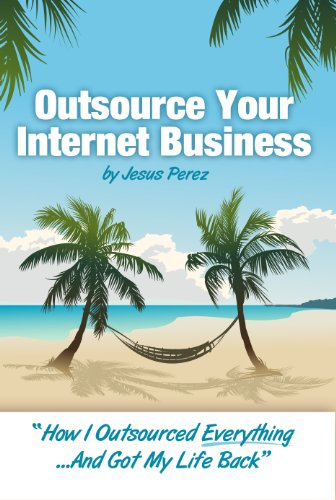 outsource-your-internet-business-how-i-outsourced-everythingand-got-my-life-back-english-edition