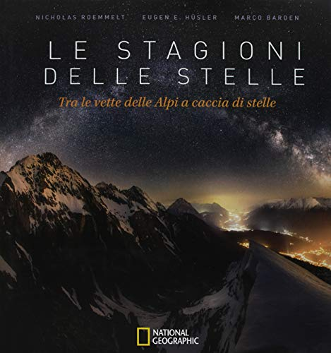 Le stagioni delle stelle. Tra le vette delle Alpi a caccia di stelle. Ediz. illustrata