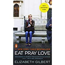 Eat Pray Love: One Woman's Search for Everything Across Italy, India and Indonesia [Internation al Export Edition]