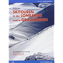 Skitouren in der Lombardei und in Graubünden: 91 ausgewählte Touren zwischen Comer See, Valtellina, Engadin und Graubünden