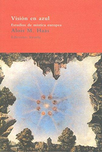 Visión en azul: Estudios de mística europea (El Árbol del Paraíso) por Alois M. Haas