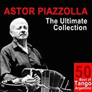 Astor Piazzolla: The Ultimate Collection (50 Best of Tango Argentino)
