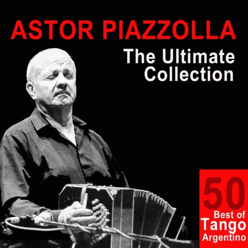 Astor Piazzolla: The Ultimate ...