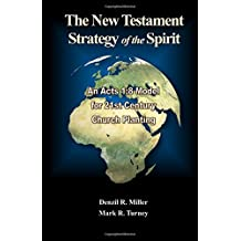 The New Testament Strategy of the Spirit: An Acts 1:8 Model for 21st Century Church Planting