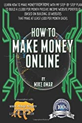 [(How to Make Money Online: Learn How to Make Money from Home with My Step-By-Step Plan to Build a $5000 Per Month Passive Income Website Portfoli)] [by: Mike Omar]