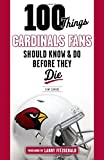 100 Things Cardinals Fans Should Know and Do Before They Die (100 Things...Fans Should Know)