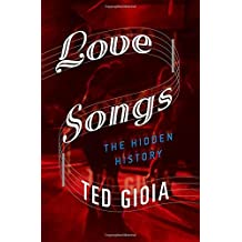 Love Songs: The Hidden History by Ted Gioia (2015-02-10)