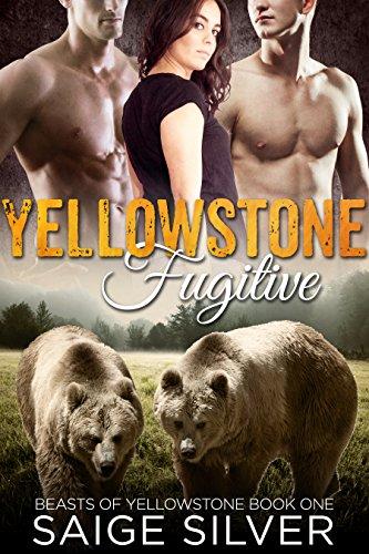 Yellowstone Fugitive (A BBW Bear Shifter Menage Romance) (Beasts of Yellowstone Book 1)