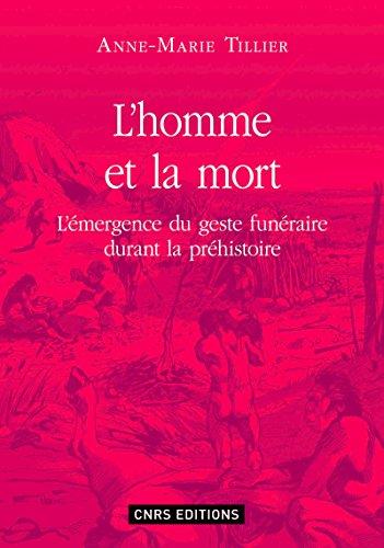 L'homme et la mort: L'émergence du geste funéraire durant la Préhistoire (Anthropologie) par Anne-Marie Tillier