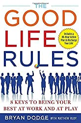 The Good Life Rules: 8 Keys to Being Your Best as Work and at Play by Dodge, Bryan, Rudy, Matt (2008) Hardcover