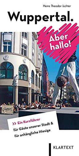 Wuppertal. Aber hallo!: Ein Kurzführer für Gäste unserer Stadt & für anhängliche Hiesige